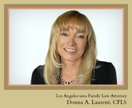Donna A. Laurent is a Certified Family Law Specialist in Los Angeles County. Find her at laurentlegal.com